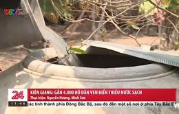 """Gần 4.000 hộ dân ven biển Kiên Giang vẫn """"khát"""" nước sạch"""