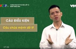 Chinh phục kỳ thi vào lớp 10 năm 2020 - Môn Tiếng Anh: Câu điều kiện