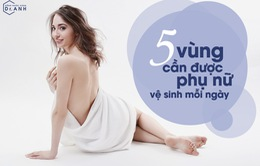 Phụ nữ muốn được khỏe mạnh nhất định phải sạch sẽ 5 vùng này