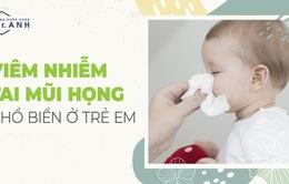 Viêm nhiễm tai mũi họng ở trẻ nhỏ do nguyên nhân nào?