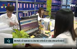 Bình Phước: Đẩy mạnh dịch vụ công trực tuyến để xây dựng chính quyền điện tử