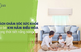 Bé nằm điều hòa trong thời tiết nắng nóng, cha mẹ cần lưu ý gì?