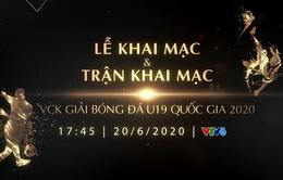 VTV tường thuật trực tiếp lễ khai mạc và trận khai mạc VCK U19 Quốc gia 2020