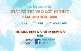 Giao lưu trực tuyến: Giải đề thi vào lớp 10 THPT năm học 2020-2021 tại Hà Nội