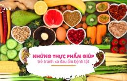 Những thực phẩm giúp trẻ tránh xa đau ốm bệnh tật