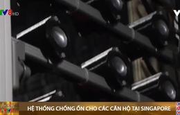 Singapore phát minh hệ thống chống ồn cho các căn hộ