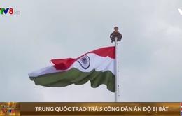 Trung Quốc trao trả 5 công dân Ấn Độ bị bắt