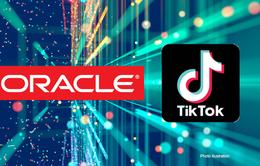 ByteDance lựa chọn Oracle làm đối tác của TikTok tại Mỹ