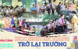 Toàn cảnh phòng chống COVID-19 ngày 14/9: Lần đầu tựu trường muộn của học sinh Đà Nẵng