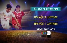 Hà Nội 2 Watabe - Hà Nội 1 Watabe: 18h20 ngày 22/9 trên kênh VTV6 (Khai mạc VĐQG bóng đá nữ 2020)