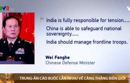 Ấn Độ - Trung Quốc tiếp tục căng thẳng biên giới
