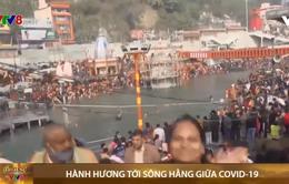Hàng triệu người Ấn hành hương tới sông Hằng giữa dịch COVID-19