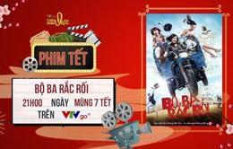 """Tuần phim Việt trên VTVGo hôm nay (18/2): Cười ngất với """"Bộ ba rắc rối"""""""