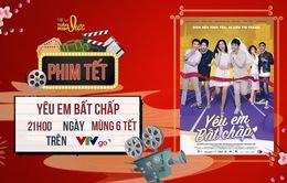 """Tuần phim Việt trên VTVGo hôm nay (17/2): Gặp """"Cô nàng ngổ ngáo"""" phiên bản Việt - """"Yêu em bất chấp"""""""