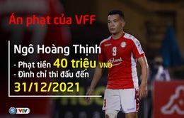 CHÍNH THỨC: Hoàng Thịnh bị phạt 40 triệu đồng và nghỉ thi đấu đến hết 31/12/2021