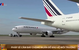 Pháp sẽ cấm bay chặng ngắn để bảo vệ môi trường