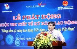 """Lần đầu tiên phát động cuộc thi viết về """"Kỹ năng lao động Việt Nam"""""""