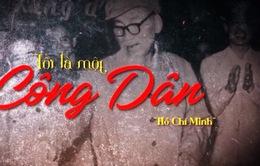 """Chủ tịch Hồ Chí Minh: """"Tôi là một công dân"""""""