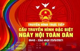 Cầu THTT Ngày hội Toàn dân: Cùng dõi theo và hoà vào không khí bầu cử trên mọi miền Tổ quốc