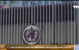 WHO: Thế giới đang lặp lại sai lầm như khi đối phó với các đại dịch trước đây