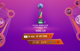 Vòng 1/8 FIFA Futsal World Cup Lithuania 2021™  ĐT Nga - ĐT Việt Nam (21h30 ngày 22/9, trực tiếp trên VTV6, VTV9)