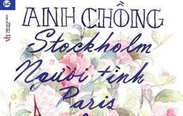 """VTV Online tặng sách """"Anh chồng Stockholm, người tình Paris và cậu bạn thân Bangkok"""""""