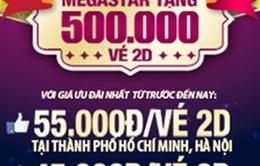 Xem phim 2D tại MegaStar chỉ với giá 55 nghìn