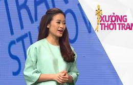 Xưởng thời trang: Stylist Đỗ Hương không theo phong cách nào...