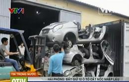 Hải Phòng: Bắt giữ 12 ô tô cắt nóc nhập lậu