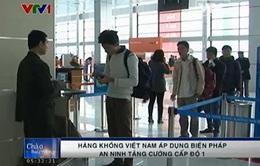 Hàng không Việt Nam áp dụng biện pháp an ninh tăng cường cấp độ 1