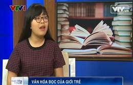 Nhân Ngày sách Việt Nam, bàn về văn hóa đọc của giới trẻ hiện nay
