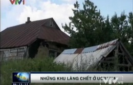 """Những khu làng """"chết"""" ở Ukraine"""