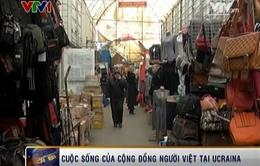"""Khủng hoảng """"kép"""" ảnh hưởng tới người Việt tại Ukraine"""