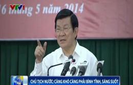 Chủ tịch nước Trương Tấn Sang: Càng khó càng phải bình tĩnh, sáng suốt