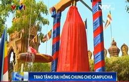 Việt Nam trao tặng Campuchia chuông lớn Đại hồng chung