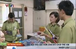 Hà Nội: Thu giữ hơn 3000 sản phẩm đồ chơi nhập lậu