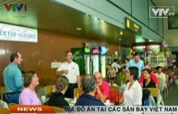 Giá đồ ăn tại các sân bay Việt Nam hiện vẫn quá đắt