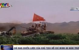 Chỉ đạo chiến lược của Chủ tịch Hồ Chí Minh 60 năm trước
