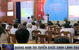 Quảng Nam lần đầu tiên thi tuyển chức danh lãnh đạo