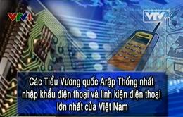 UAE - Thị trường nhập khẩu điện thoại và linh kiện lớn nhất của Việt Nam