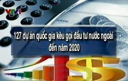 127 dự án quốc gia kêu gọi đầu tư nước ngoài đến năm 2020
