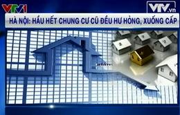 Hà Nội: Hầu hết chung cư cũ đều hư hỏng, xuống cấp