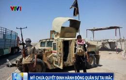Mỹ chưa quyết định về hành động quân sự tại Iraq