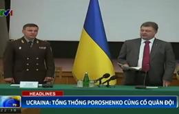 Ukraine: Tổng thống Poroshenko củng cố quân đội