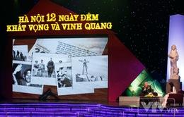 """""""Hà Nội 12 ngày đêm – Khát vọng và vinh quang"""": Sống lại khoảnh khắc hào hùng"""