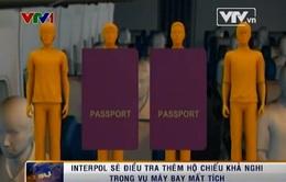 Vụ máy bay mất tích: Interpol báo động tình trạng sơ hở an ninh toàn cầu