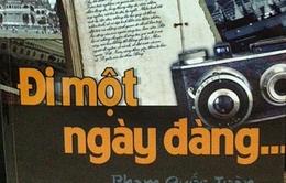 """""""Đi một ngày đàng …"""": 18 quốc gia qua góc nhìn của nhà báo Phạm Quốc Toàn"""