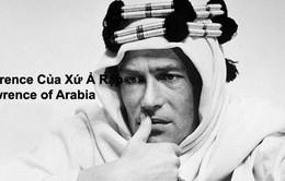 """Phim cuối tuần trên VTV1: """"Lawrence xứ Ả Rập"""""""