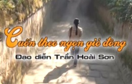 """""""Cuốn theo ngọn gió đông"""" – phim Việt cuối tuần (21h, VTV1)"""