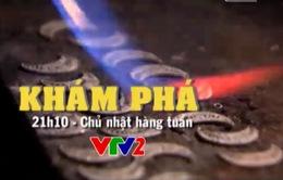 """""""Khám phá"""" trên VTV2: Khai thác các sản phẩm truyền thống ở khía cạnh KHCN"""